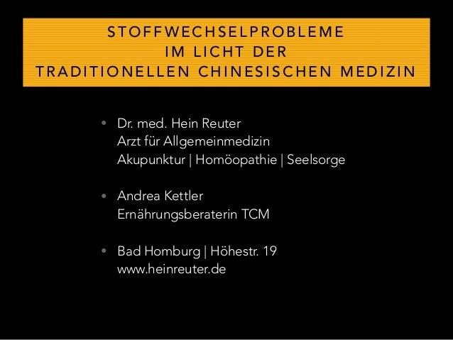 STOFFWECHSELPROBLEME  IM LICHT DER  TRADITIONELLEN CHINESISCHEN MEDIZIN  • Dr. med. Hein Reuter  Arzt für Allgemeinmedizin...