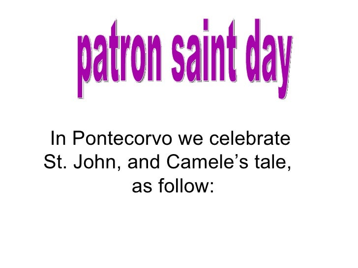 patron saint day In Pontecorvo we celebrate  St. John, and Camele's tale,  as follow: