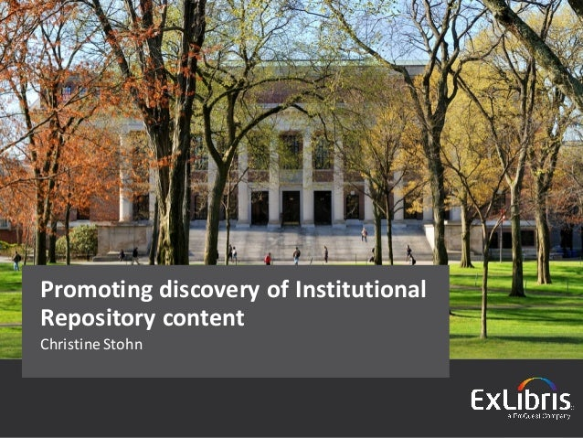 ©2015ExLibris |Confidential &Proprietary ChristineStohn PromotingdiscoveryofInstitutional Repositorycontent