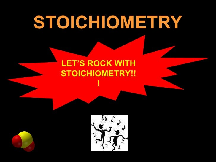 STOICHIOMETRY LET'S ROCK WITH STOICHIOMETRY!!!