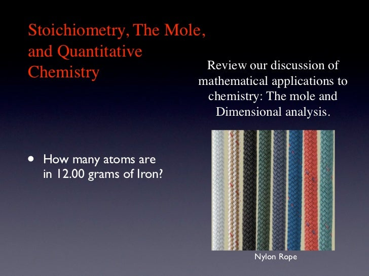 Stoichiometry, The Mole,and Quantitative                         Review our discussion ofChemistry              mathematic...
