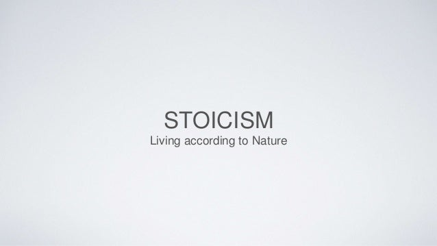 STOICISM  Living according to Nature
