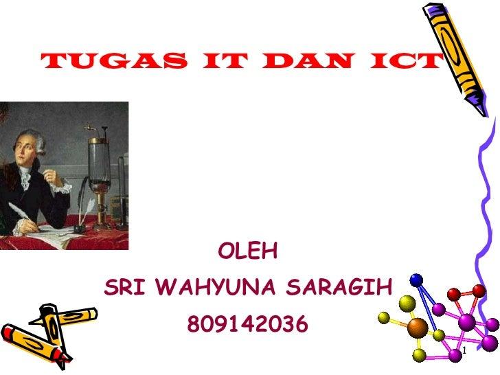 TUGAS  IT  DAN  ICT <ul><li>OLEH </li></ul><ul><li>SRI WAHYUNA SARAGIH </li></ul><ul><li>809142036 </li></ul>
