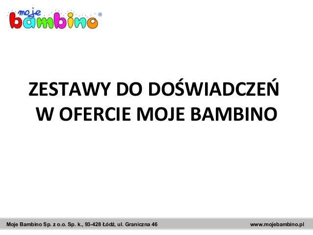 Moje Bambino Sp. z o.o. Sp. k., 93-428 Łódź, ul. Graniczna 46 www.mojebambino.pl ZESTAWY DO DOŚWIADCZEŃ W OFERCIE MOJE BAM...