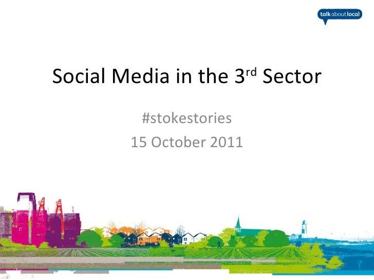 Social Media in the 3 rd  Sector #stokestories 15 October 2011