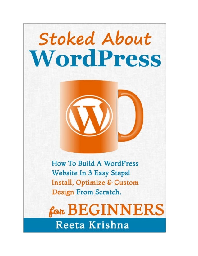 Stoked About WordPress (A Preview)How To Build A WordPress Website In 3 Easy Steps! Install,Optimize And Custom Design Fro...