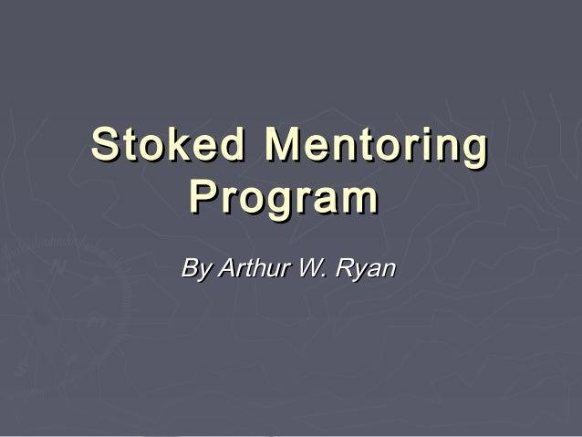 Stoked Mentoring    Program   By Arthur W. Ryan