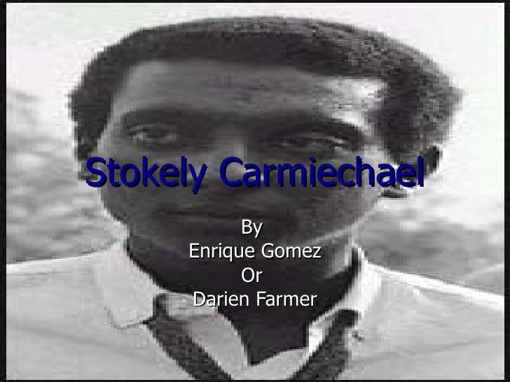 Stokely Carmiechael By  Enrique Gomez Or  Darien Farmer