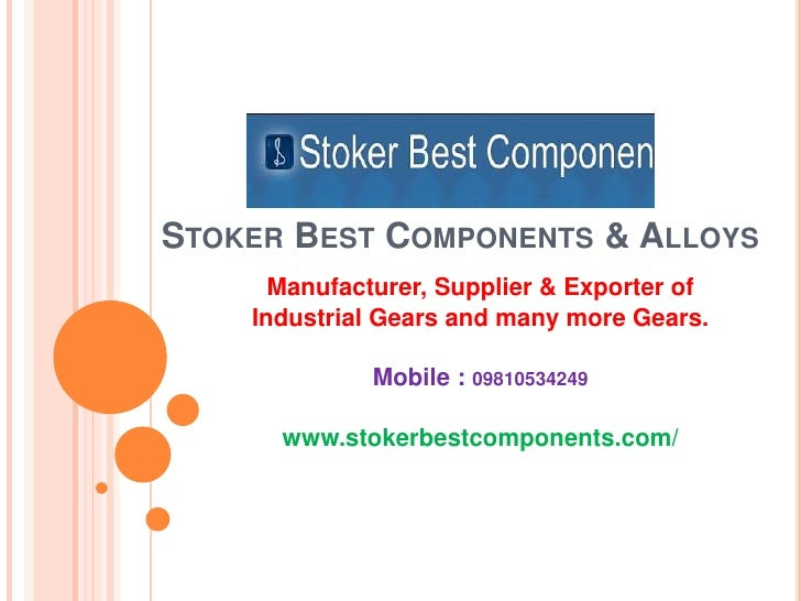 Stoker Best Components & Alloys<br />Manufacturer, Supplier & Exporter of<br />Industrial Gears and many more Gears.<br />...