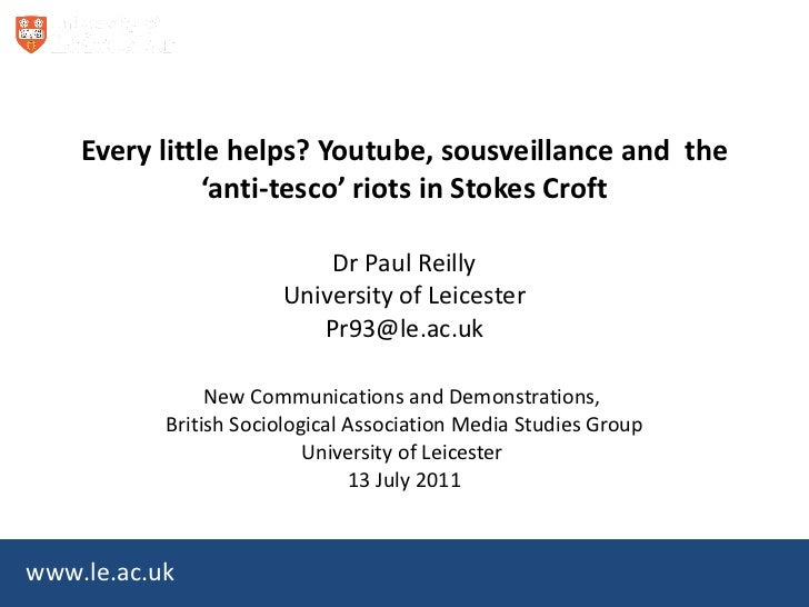 Every little helps? Youtube, sousveillance and  the 'anti-tesco' riots in Stokes Croft Dr Paul Reilly University of Leices...