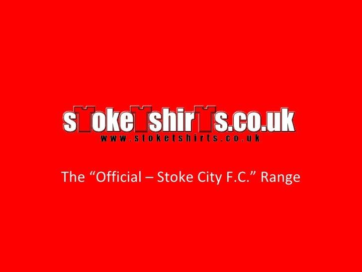 """The """"Official – Stoke City F.C."""" Range"""