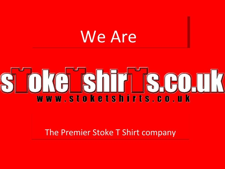 The Premier Stoke T Shirt company We Are