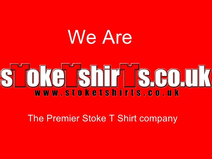 We Are The Premier Stoke T Shirt company