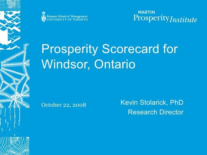 Prosperity Scorecard for Windsor, Ontario   October 22, 2008   Kevin Stolarick, PhD                      Research Director