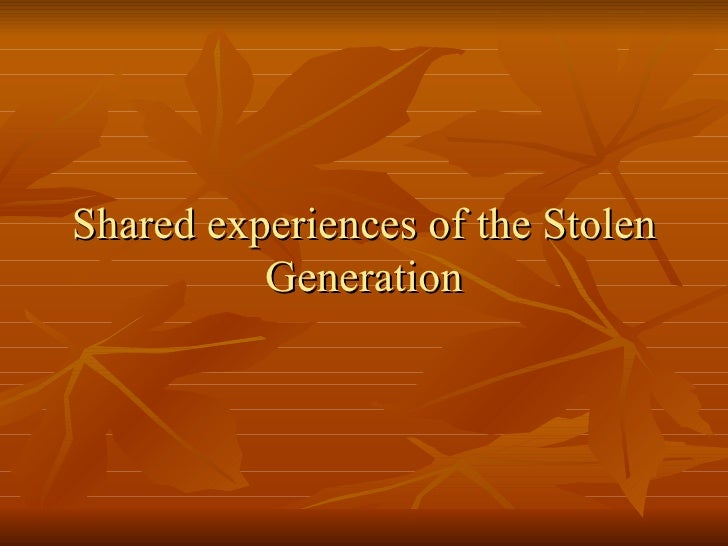 stolen generation 23 shared experiences of the stolen generation
