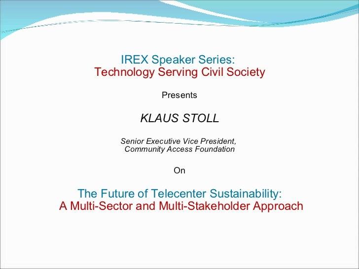 IREX Speaker Series:  Technology Serving Civil Society Presents KLAUS STOLL Senior Executive Vice President,  Community Ac...