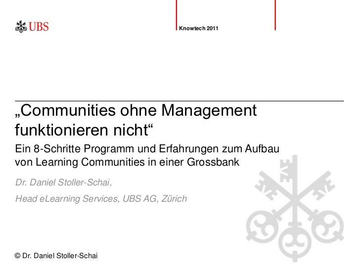 """Knowtech 2011""""Communities ohne Managementfunktionieren nicht""""Ein 8-Schritte Programm und Erfahrungen zum Aufbauvon Learnin..."""