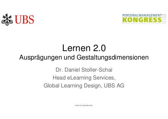 Lernen 2.0Ausprägungen und Gestaltungsdimensionen           Dr. Daniel Stoller-Schai          Head eLearning Services,    ...