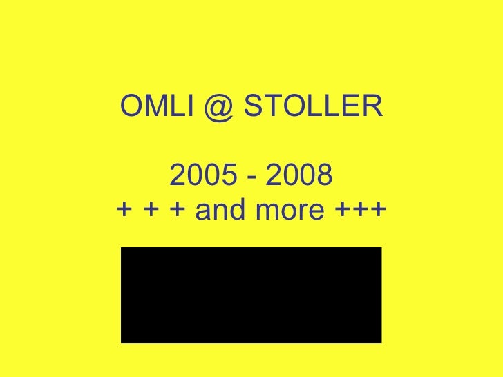 OMLI @ STOLLER 2005 - 2008 + + + and more +++