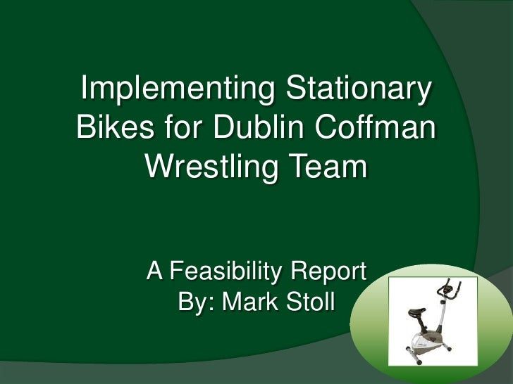 Implementing Stationary Bikes for Dublin Coffman Wrestling TeamA Feasibility ReportBy: Mark Stoll<br />