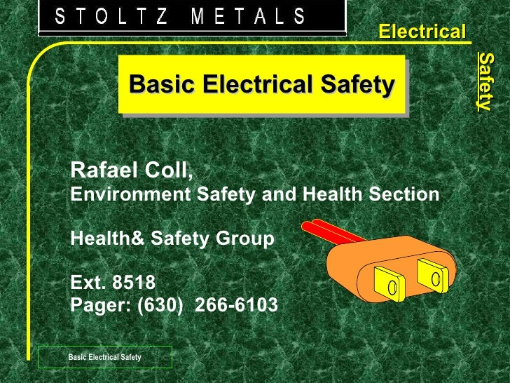 Basic Electrical Safety Basic Electrical Safety Rafael Coll, Environment Safety and Health Section Health& Safety Group Ex...
