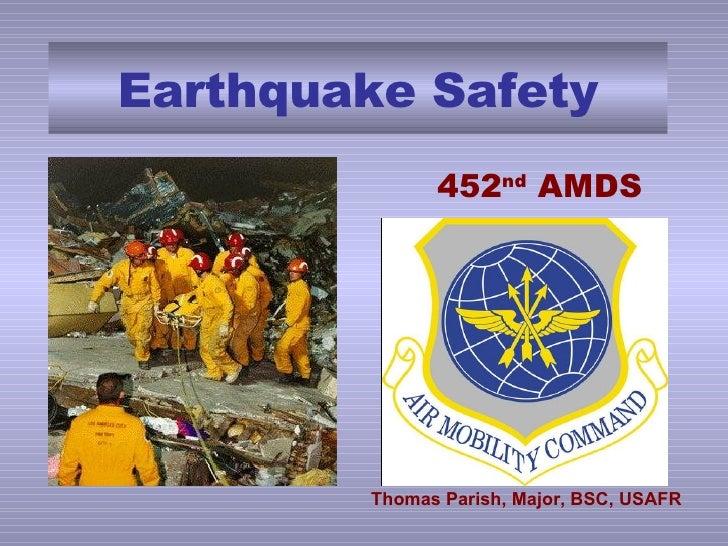 Earthquake Safety <ul><ul><li>452 nd  AMDS </li></ul></ul>Thomas Parish, Major, BSC, USAFR