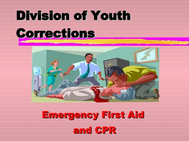 Division of Youth Corrections Emergency First Aid  and CPR