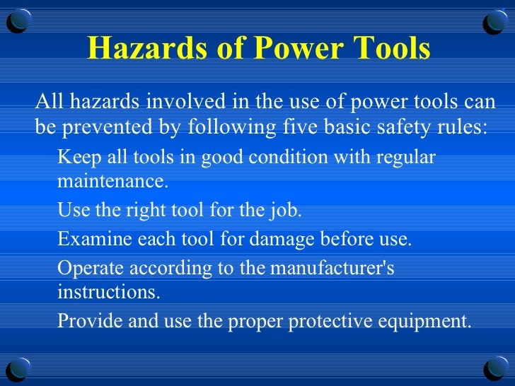 Hazards of Power Tools <ul><li>All hazards involved in the use of power tools can be prevented by following five basic saf...