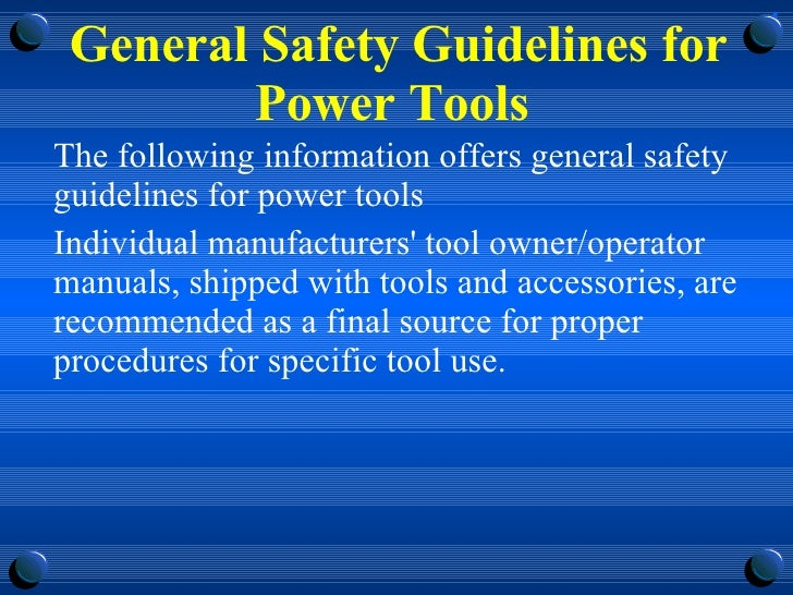 General Safety Guidelines for Power Tools  <ul><li>The following information offers general safety guidelines for power to...
