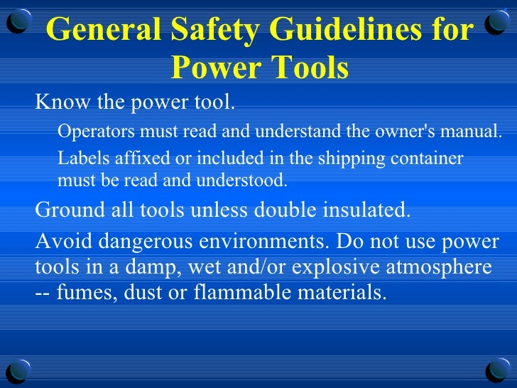 General Safety Guidelines for Power Tools <ul><li>Know the power tool.  </li></ul><ul><ul><li>Operators must read and unde...