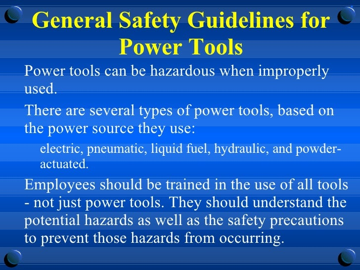 General Safety Guidelines for Power Tools <ul><li>Power tools can be hazardous when improperly used.  </li></ul><ul><li>Th...