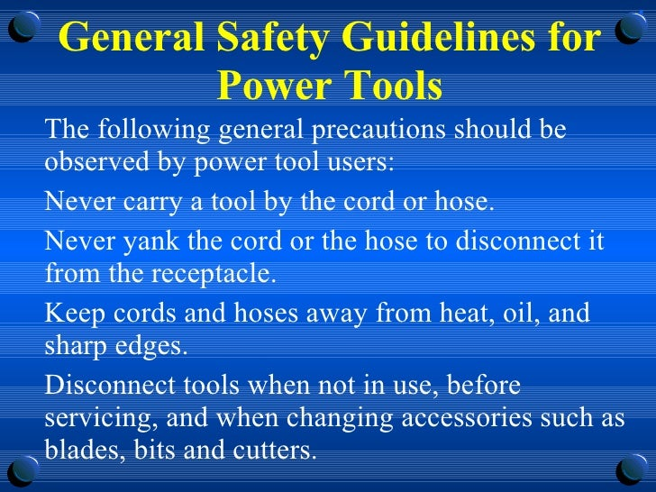 General Safety Guidelines for Power Tools <ul><li>The following general precautions should be observed by power tool users...