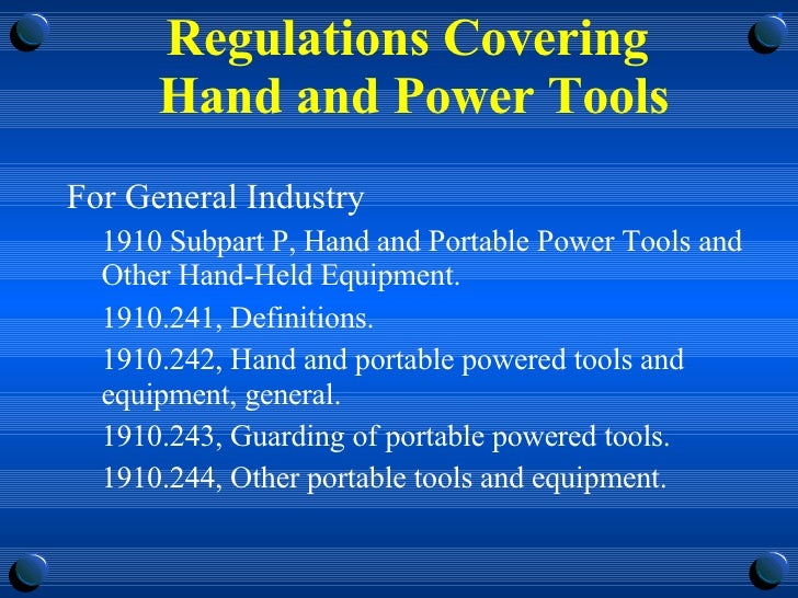 Regulations Covering  Hand and Power Tools <ul><li>For General Industry  </li></ul><ul><ul><li>1910 Subpart P, Hand and Po...