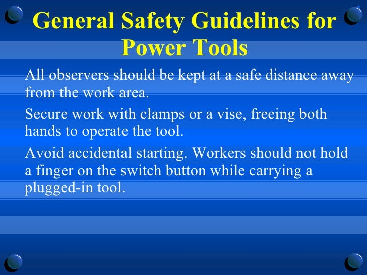 General Safety Guidelines for Power Tools <ul><li>All observers should be kept at a safe distance away from the work area....