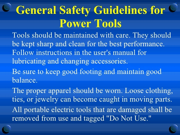 General Safety Guidelines for Power Tools <ul><li>Tools should be maintained with care. They should be kept sharp and clea...
