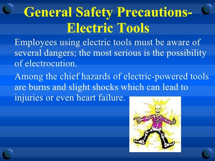 General Safety Precautions-Electric Tools <ul><li>Employees using electric tools must be aware of several dangers; the mos...