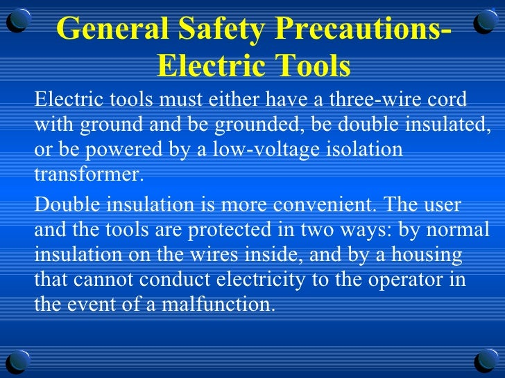 General Safety Precautions-Electric Tools <ul><li>Electric tools must either have a three-wire cord with ground and be gro...