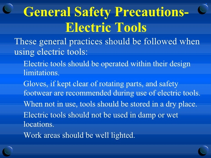 General Safety Precautions-Electric Tools <ul><li>These general practices should be followed when using electric tools: </...