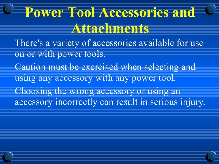Power Tool Accessories and Attachments <ul><li>There's a variety of accessories available for use on or with power tools. ...