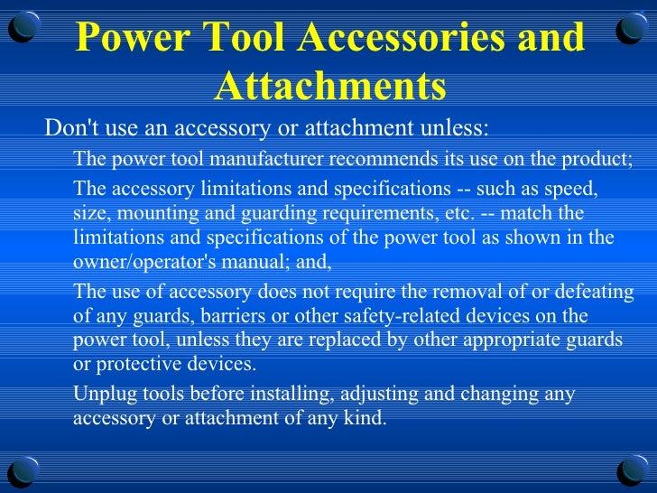 Power Tool Accessories and Attachments <ul><li>Don't use an accessory or attachment unless:  </li></ul><ul><ul><li>The pow...