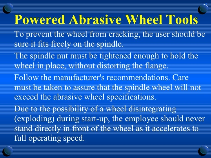 Powered Abrasive Wheel Tools <ul><li>To prevent the wheel from cracking, the user should be sure it fits freely on the spi...