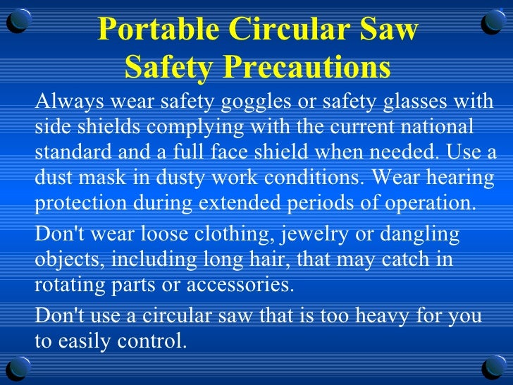 Portable Circular Saw Safety Precautions <ul><li>Always wear safety goggles or safety glasses with side shields complying ...