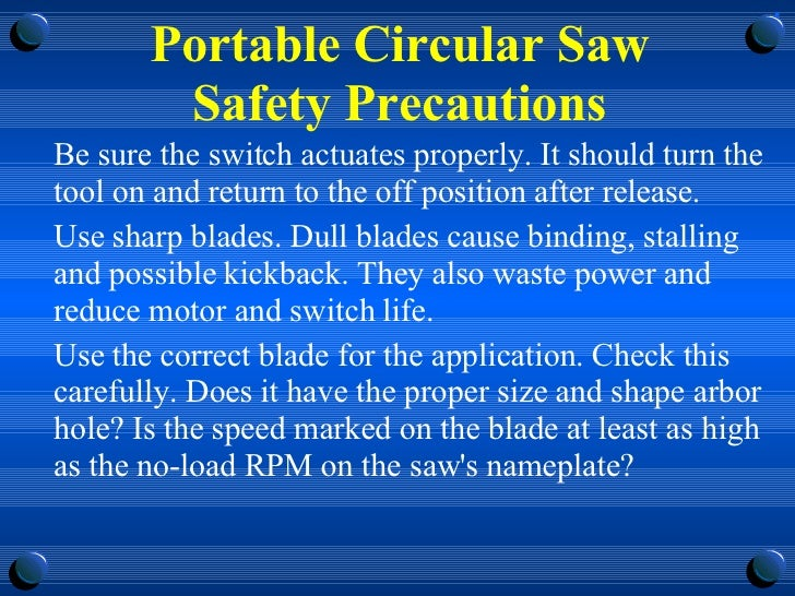 Portable Circular Saw Safety Precautions <ul><li>Be sure the switch actuates properly. It should turn the tool on and retu...