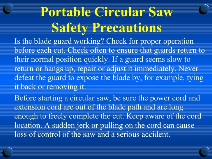 Portable Circular Saw Safety Precautions <ul><li>Is the blade guard working? Check for proper operation before each cut. C...