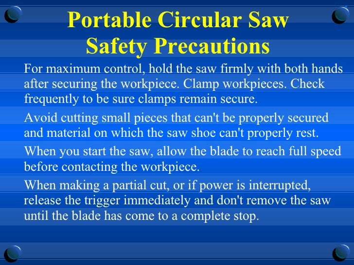 Portable Circular Saw Safety Precautions <ul><li>For maximum control, hold the saw firmly with both hands after securing t...
