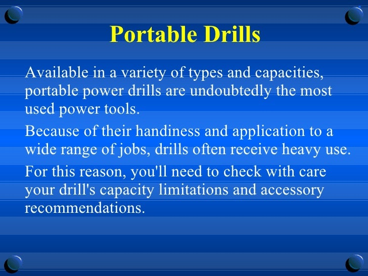 Portable Drills <ul><li>Available in a variety of types and capacities, portable power drills are undoubtedly the most use...