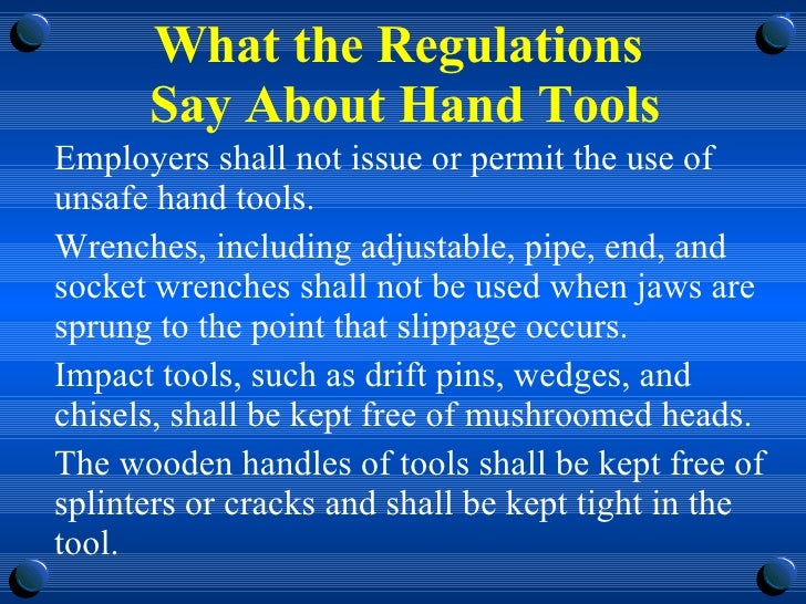 What the Regulations  Say About Hand Tools <ul><li>Employers shall not issue or permit the use of unsafe hand tools. </li>...
