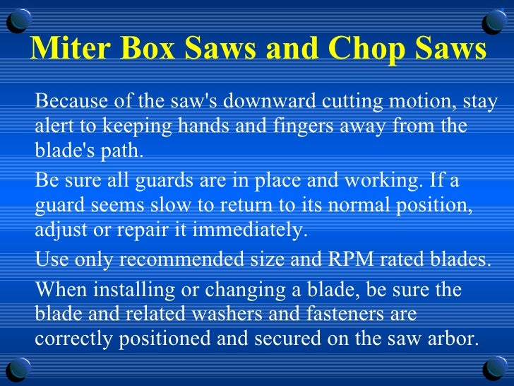 Miter Box Saws and Chop Saws <ul><li>Because of the saw's downward cutting motion, stay alert to keeping hands and fingers...