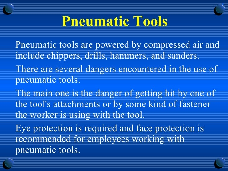 Pneumatic Tools <ul><li>Pneumatic tools are powered by compressed air and include chippers, drills, hammers, and sanders. ...