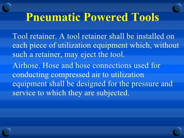 Pneumatic Powered Tools <ul><li>Tool retainer. A tool retainer shall be installed on each piece of utilization equipment w...